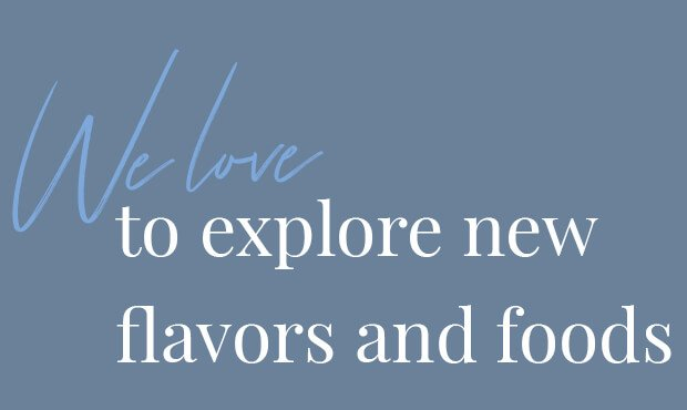 we-love-to-explore-new-flavours